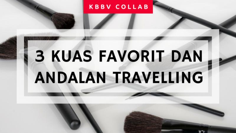 kbbv collab e1612631209729 3 Kuas Favorit dan Andalan untuk Travelling